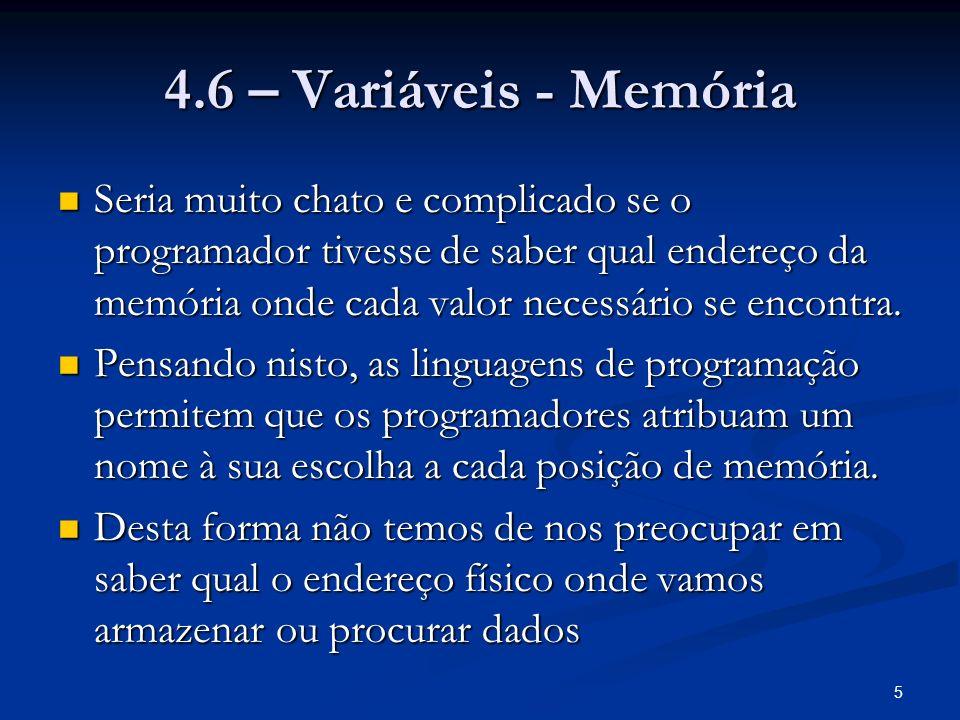 5 4.6 – Variáveis - Memória Seria muito chato e complicado se o programador tivesse de saber qual endereço da memória onde cada valor necessário se encontra.