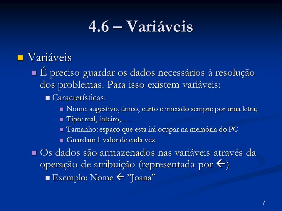 7 4.6 – Variáveis Variáveis Variáveis É preciso guardar os dados necessários à resolução dos problemas.