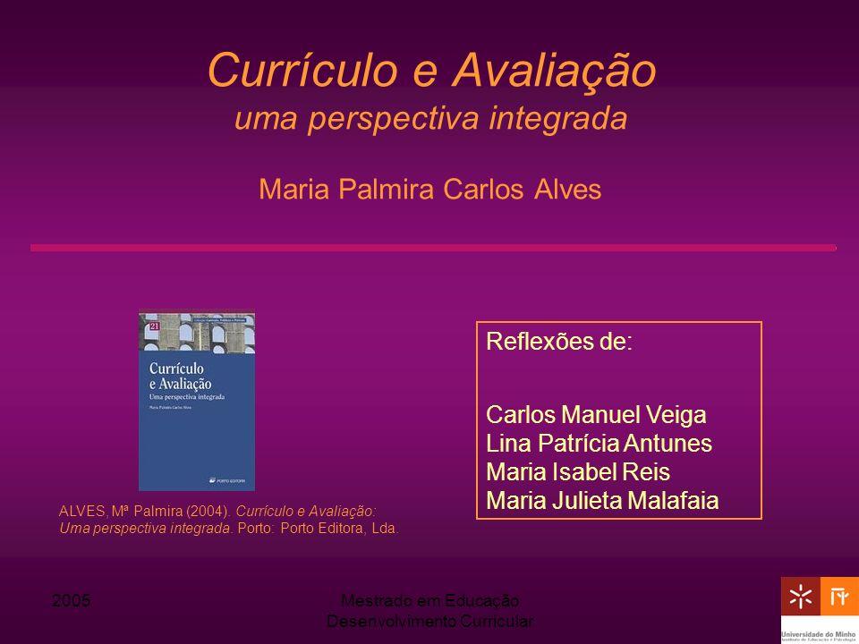 2005Mestrado em Educação Desenvolvimento Curricular Currículo e Avaliação uma perspectiva integrada Maria Palmira Carlos Alves Reflexões de: Carlos Ma