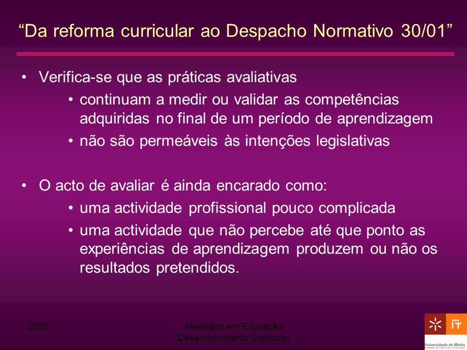 2005Mestrado em Educação Desenvolvimento Curricular Da reforma curricular ao Despacho Normativo 30/01 Verifica-se que as práticas avaliativas continua