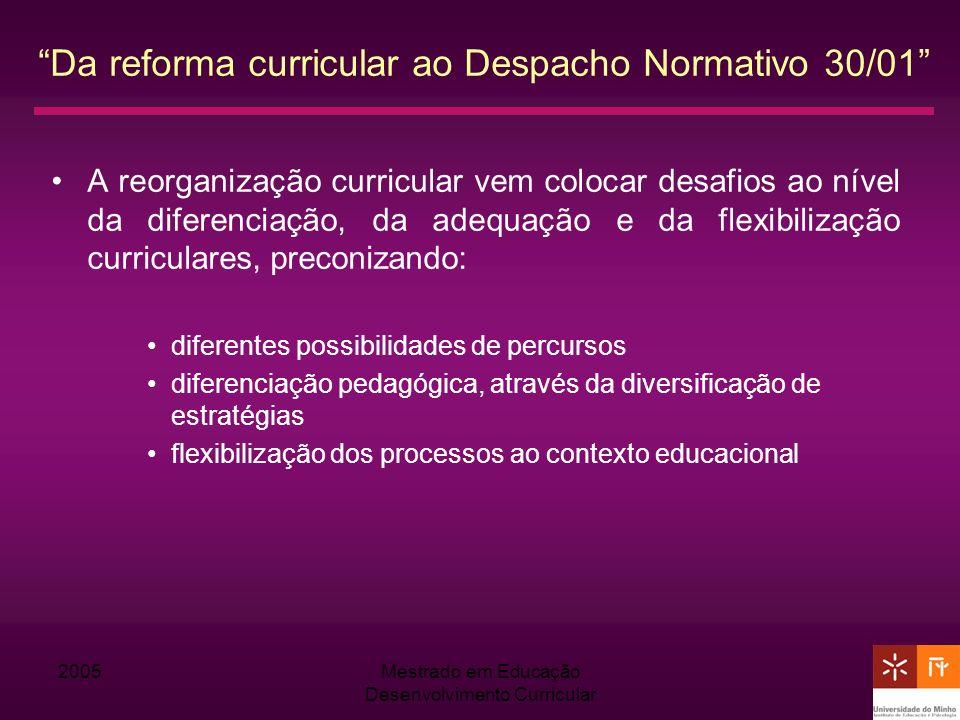 2005Mestrado em Educação Desenvolvimento Curricular Da reforma curricular ao Despacho Normativo 30/01 A reorganização curricular vem colocar desafios