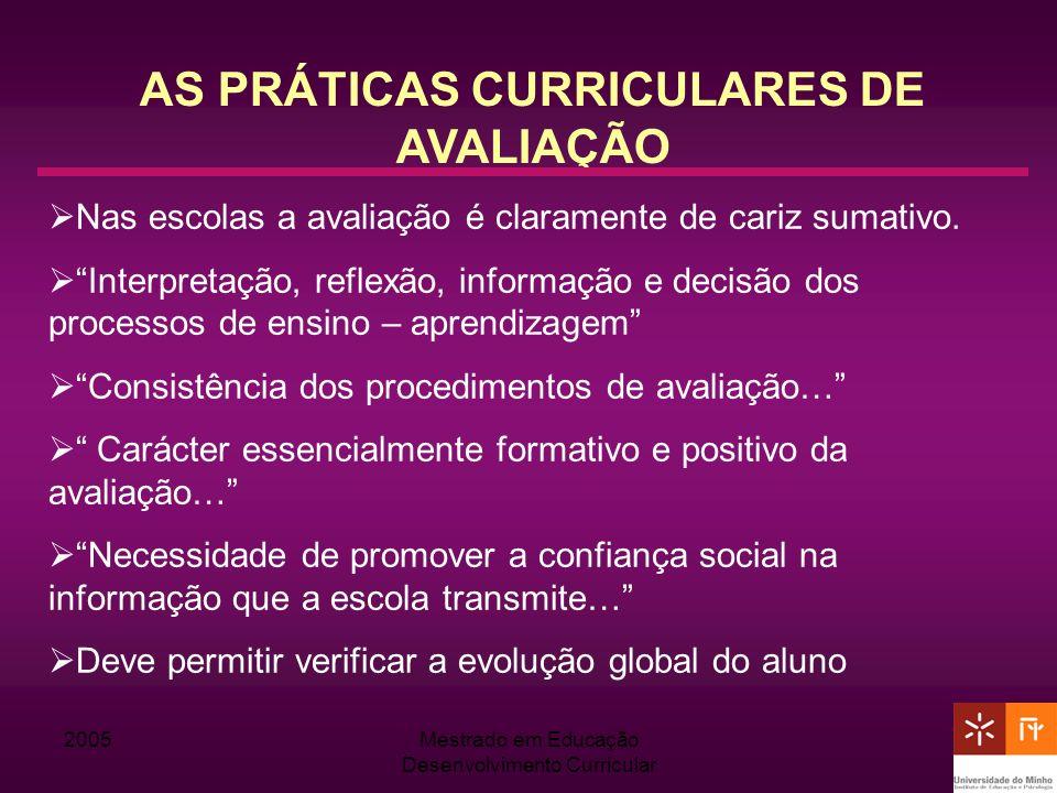 2005Mestrado em Educação Desenvolvimento Curricular AS PRÁTICAS CURRICULARES DE AVALIAÇÃO Nas escolas a avaliação é claramente de cariz sumativo. Inte