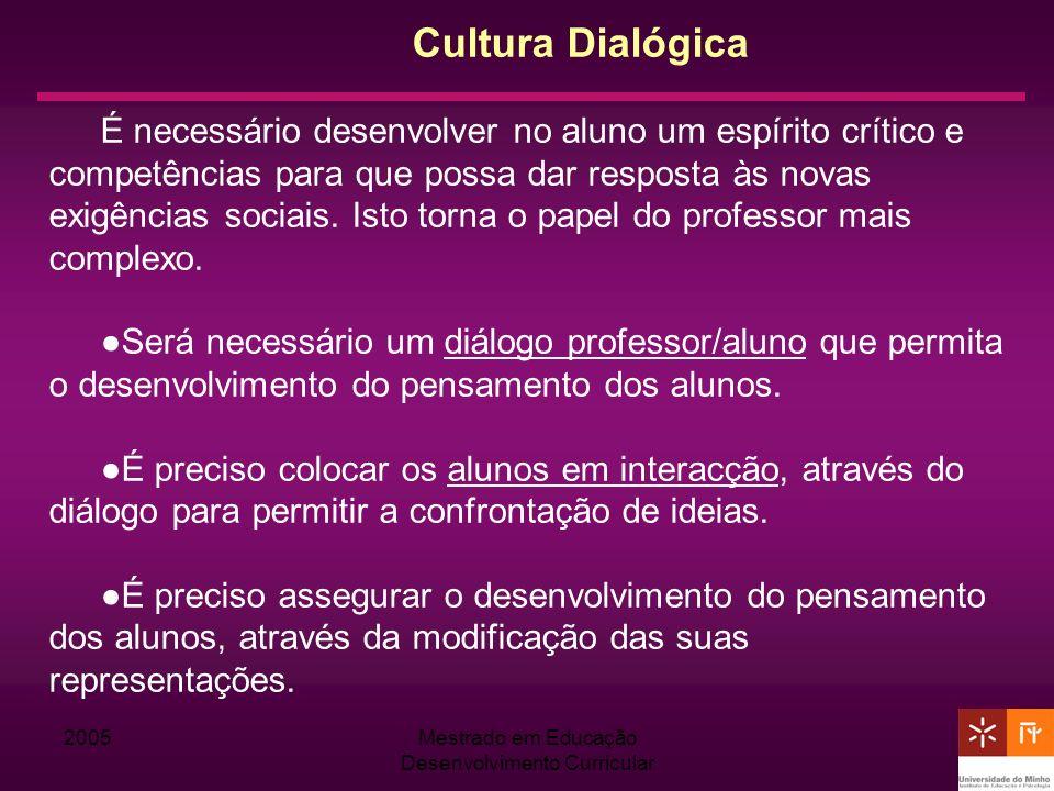 2005Mestrado em Educação Desenvolvimento Curricular Cultura Dialógica É necessário desenvolver no aluno um espírito crítico e competências para que po