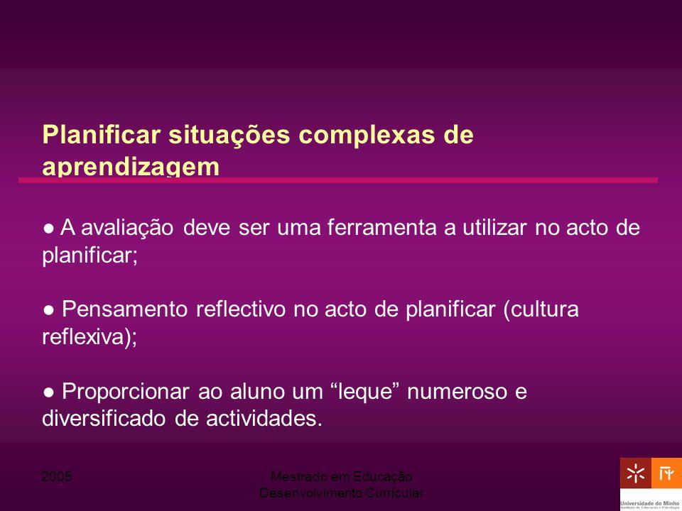 2005Mestrado em Educação Desenvolvimento Curricular Planificar situações complexas de aprendizagem A avaliação deve ser uma ferramenta a utilizar no a