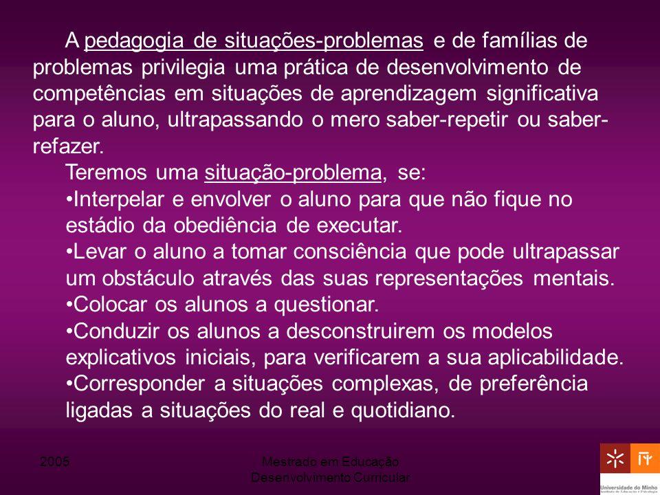 2005Mestrado em Educação Desenvolvimento Curricular A pedagogia de situações-problemas e de famílias de problemas privilegia uma prática de desenvolvi