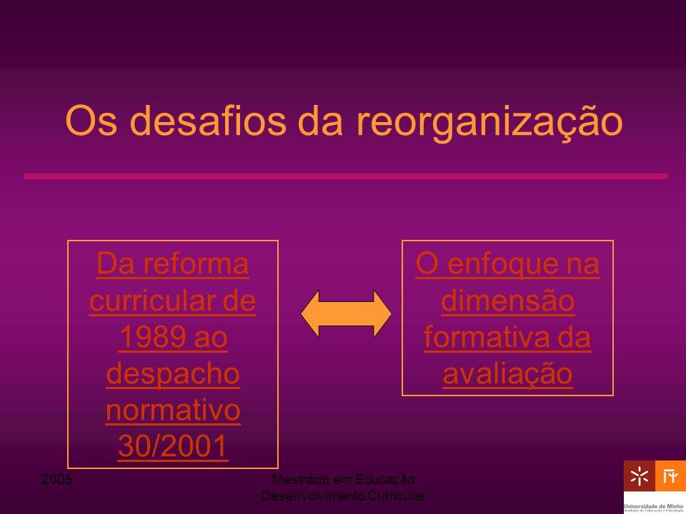 2005Mestrado em Educação Desenvolvimento Curricular Os desafios da reorganização O enfoque na dimensão formativa da avaliação Da reforma curricular de