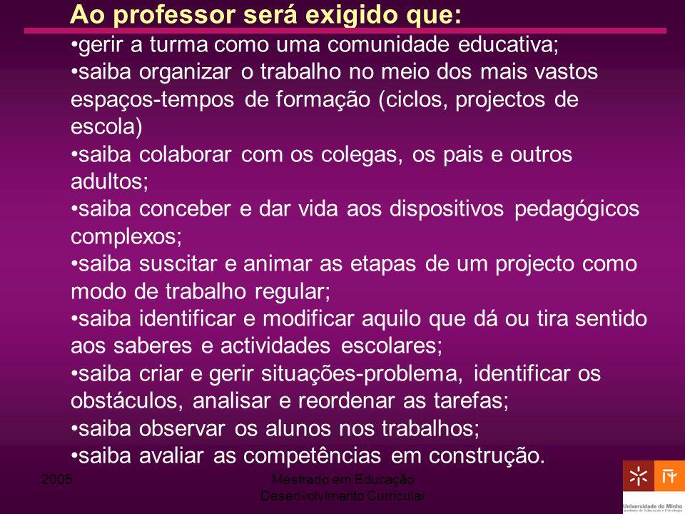 2005Mestrado em Educação Desenvolvimento Curricular Ao professor será exigido que: gerir a turma como uma comunidade educativa; saiba organizar o trab