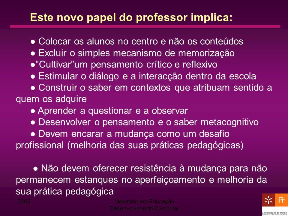 2005Mestrado em Educação Desenvolvimento Curricular Este novo papel do professor implica: Colocar os alunos no centro e não os conteúdos Excluir o sim
