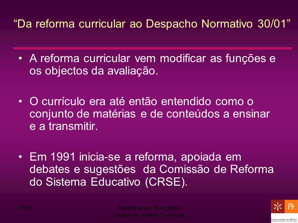 2005Mestrado em Educação Desenvolvimento Curricular Da reforma curricular ao Despacho Normativo 30/01 A reforma curricular vem modificar as funções e