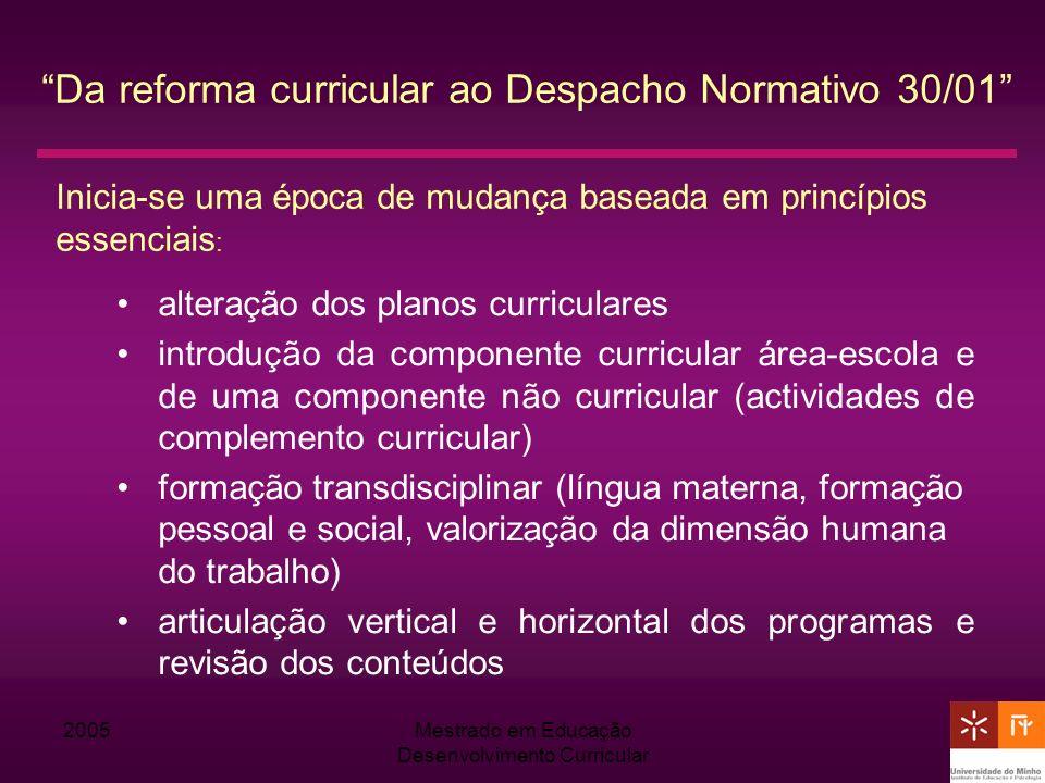 2005Mestrado em Educação Desenvolvimento Curricular Da reforma curricular ao Despacho Normativo 30/01 alteração dos planos curriculares introdução da