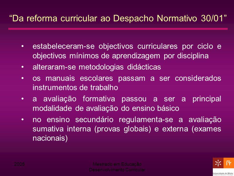 2005Mestrado em Educação Desenvolvimento Curricular Da reforma curricular ao Despacho Normativo 30/01 estabeleceram-se objectivos curriculares por cic