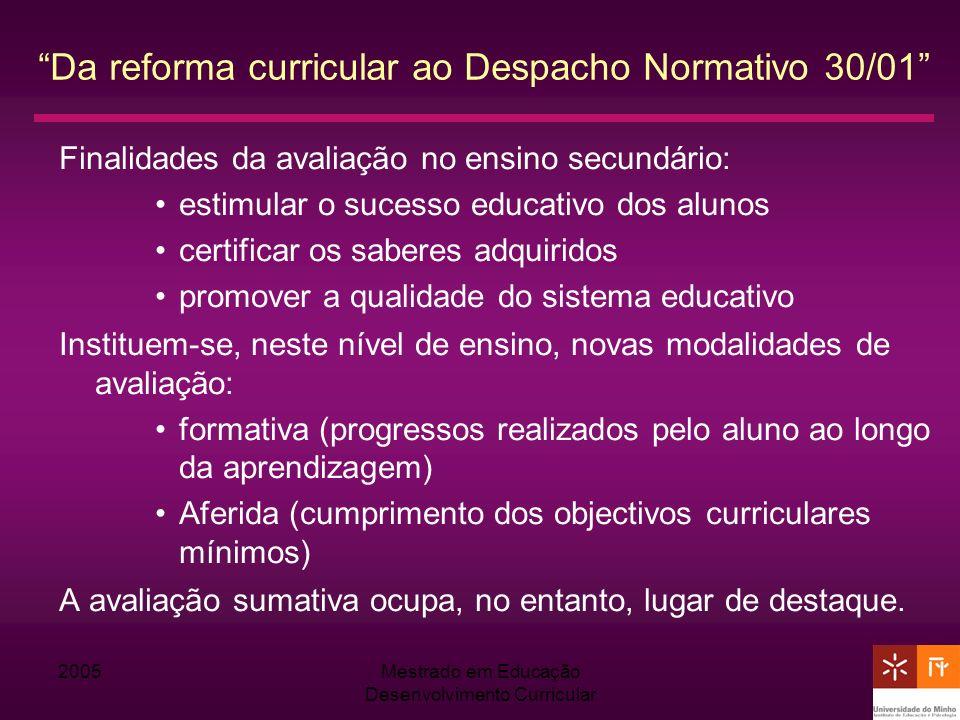 2005Mestrado em Educação Desenvolvimento Curricular Da reforma curricular ao Despacho Normativo 30/01 Finalidades da avaliação no ensino secundário: e