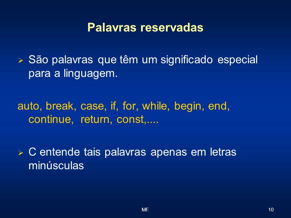 10MF. Palavras reservadas São palavras que têm um significado especial para a linguagem. auto, break, case, if, for, while, begin, end, continue, retu