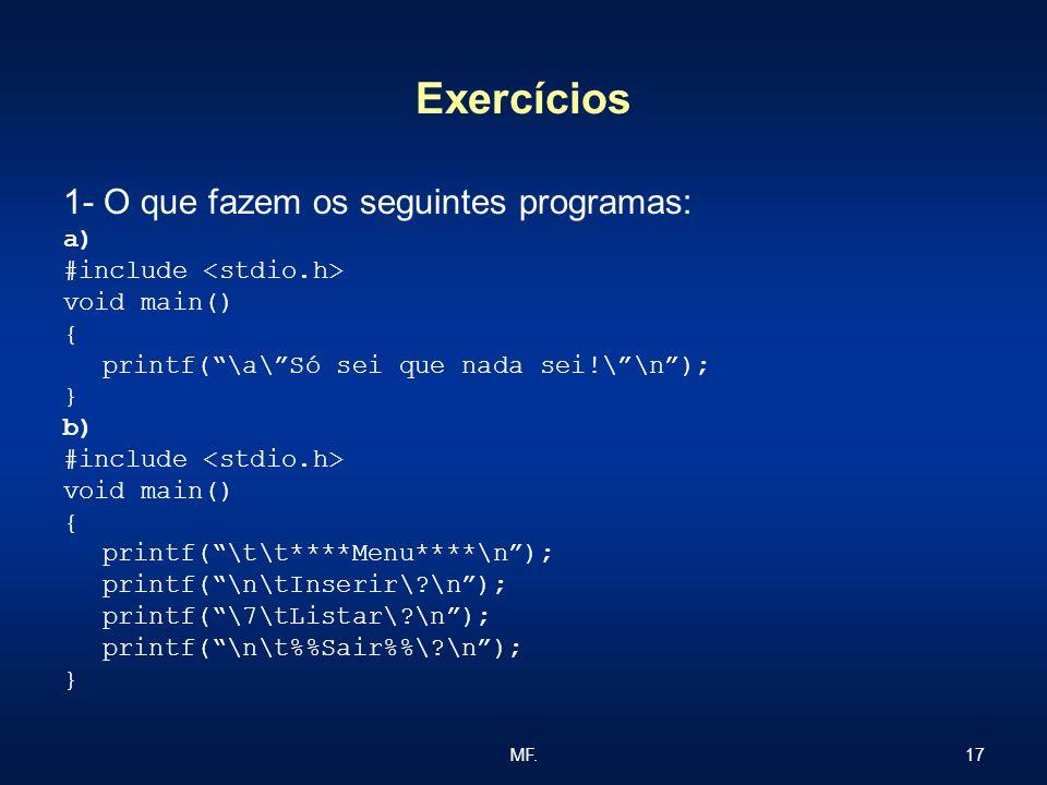 17MF. Exercícios 1- O que fazem os seguintes programas: a) #include void main() { printf(\a\Só sei que nada sei!\\n); } b) #include void main() { prin
