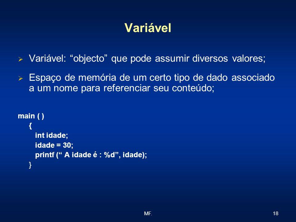 18MF. Variável Variável: objecto que pode assumir diversos valores; Espaço de memória de um certo tipo de dado associado a um nome para referenciar se