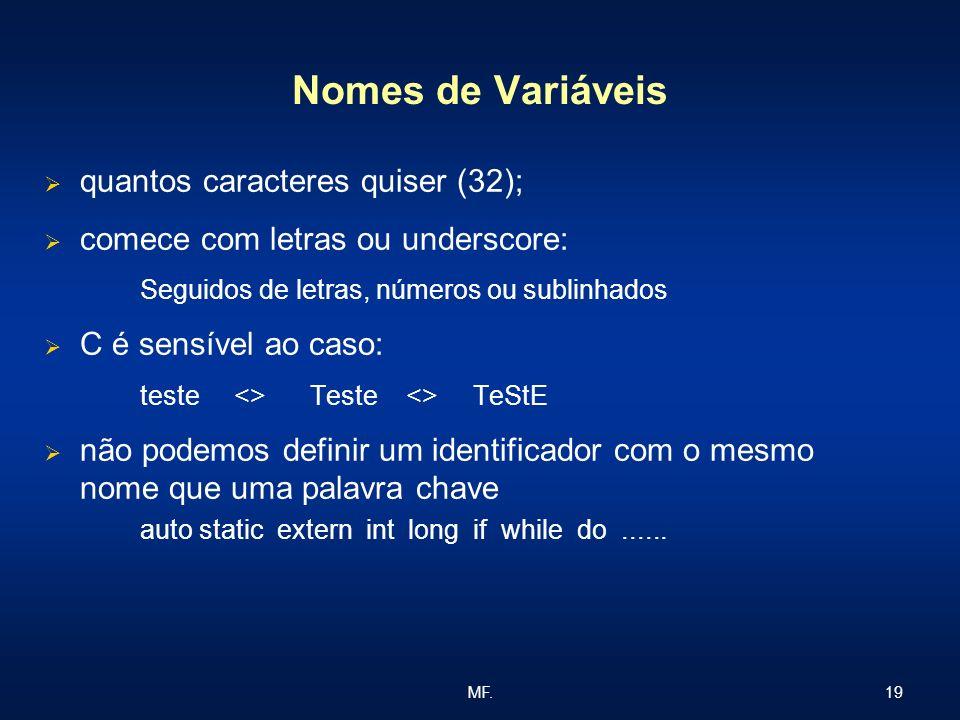 19MF. Nomes de Variáveis quantos caracteres quiser (32); comece com letras ou underscore: Seguidos de letras, números ou sublinhados C é sensível ao c