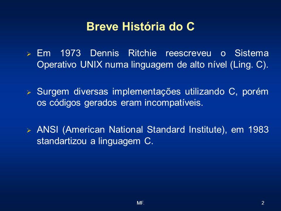 2MF. Breve História do C Em 1973 Dennis Ritchie reescreveu o Sistema Operativo UNIX numa linguagem de alto nível (Ling. C). Surgem diversas implementa