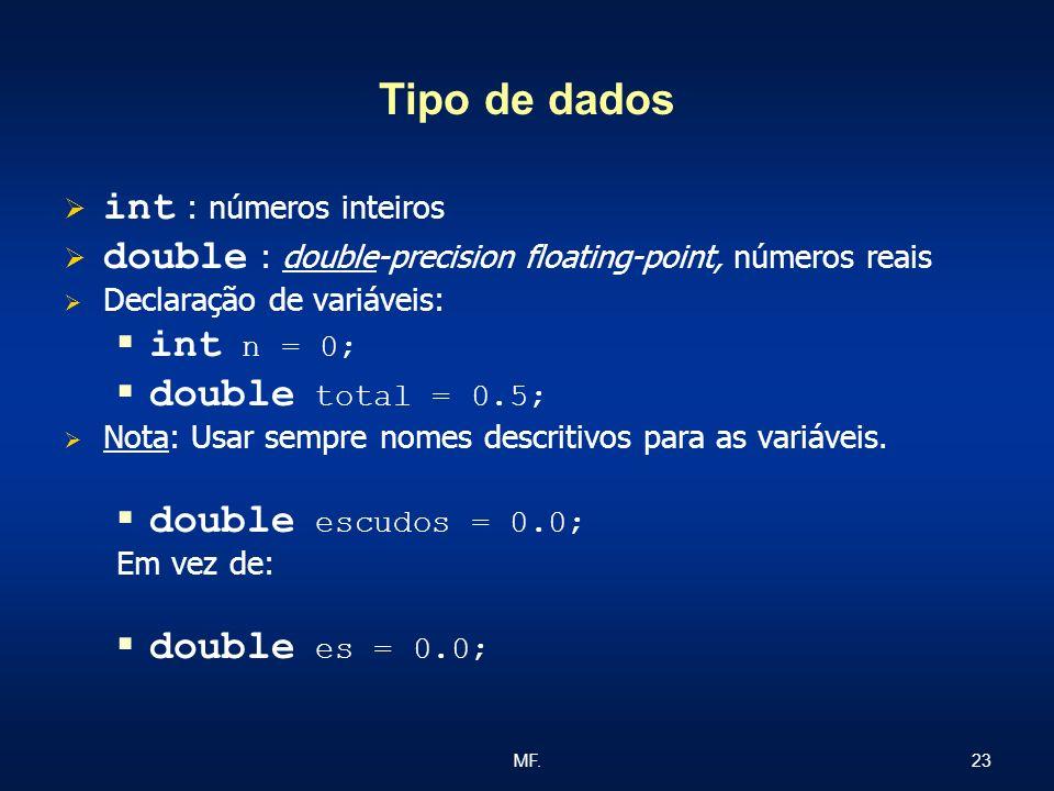 23MF. Tipo de dados int : números inteiros double : double-precision floating-point, números reais Declaração de variáveis: int n = 0; double total =
