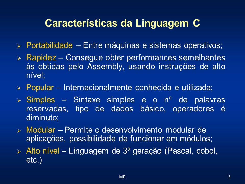 3MF. Características da Linguagem C Portabilidade – Entre máquinas e sistemas operativos; Rapidez – Consegue obter performances semelhantes às obtidas