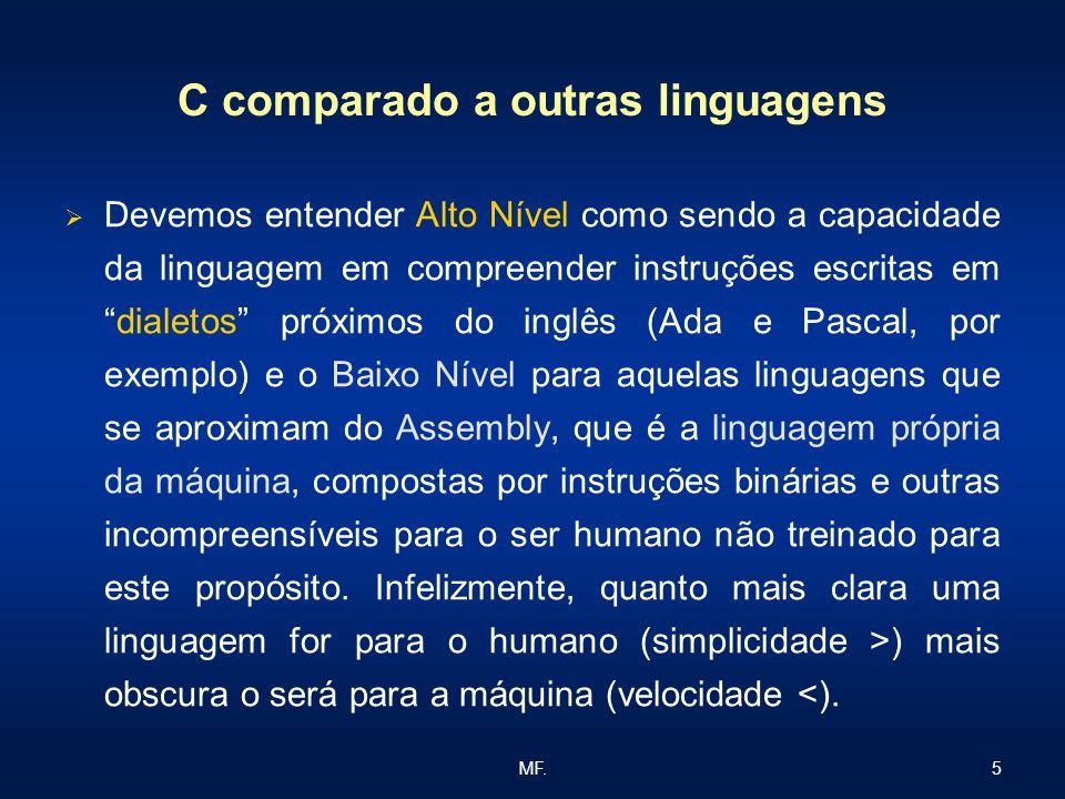 5MF. C comparado a outras linguagens Devemos entender Alto Nível como sendo a capacidade da linguagem em compreender instruções escritas emdialetos pr