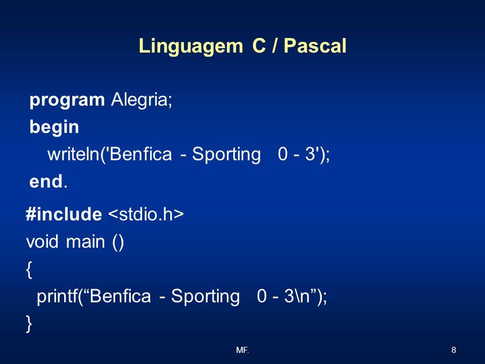 8MF. Linguagem C / Pascal program Alegria; begin writeln('Benfica - Sporting 0 - 3'); end. #include void main () { printf(Benfica - Sporting 0 - 3\n);