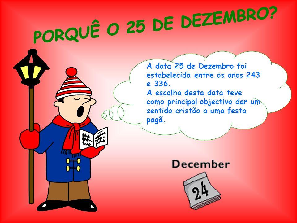 A data 25 de Dezembro foi estabelecida entre os anos 243 e 336. A escolha desta data teve como principal objectivo dar um sentido cristão a uma festa