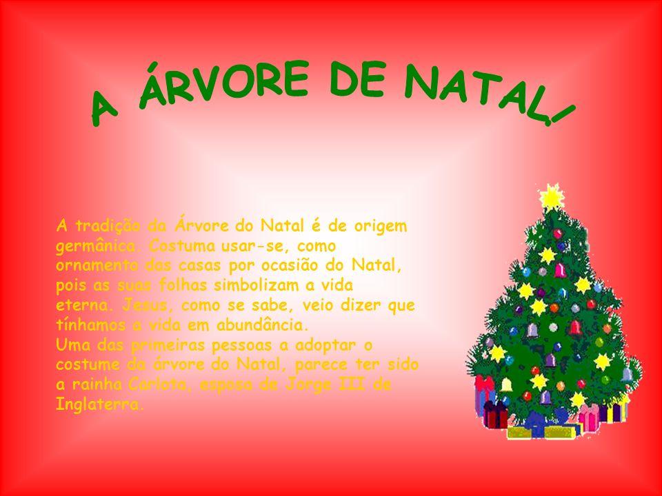 A tradição da Árvore do Natal é de origem germânica. Costuma usar-se, como ornamento das casas por ocasião do Natal, pois as suas folhas simbolizam a