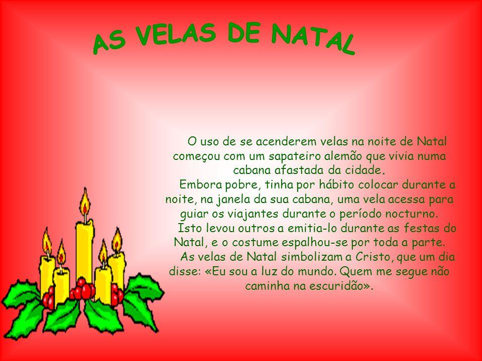 O uso de se acenderem velas na noite de Natal começou com um sapateiro alemão que vivia numa cabana afastada da cidade. Embora pobre, tinha por hábito