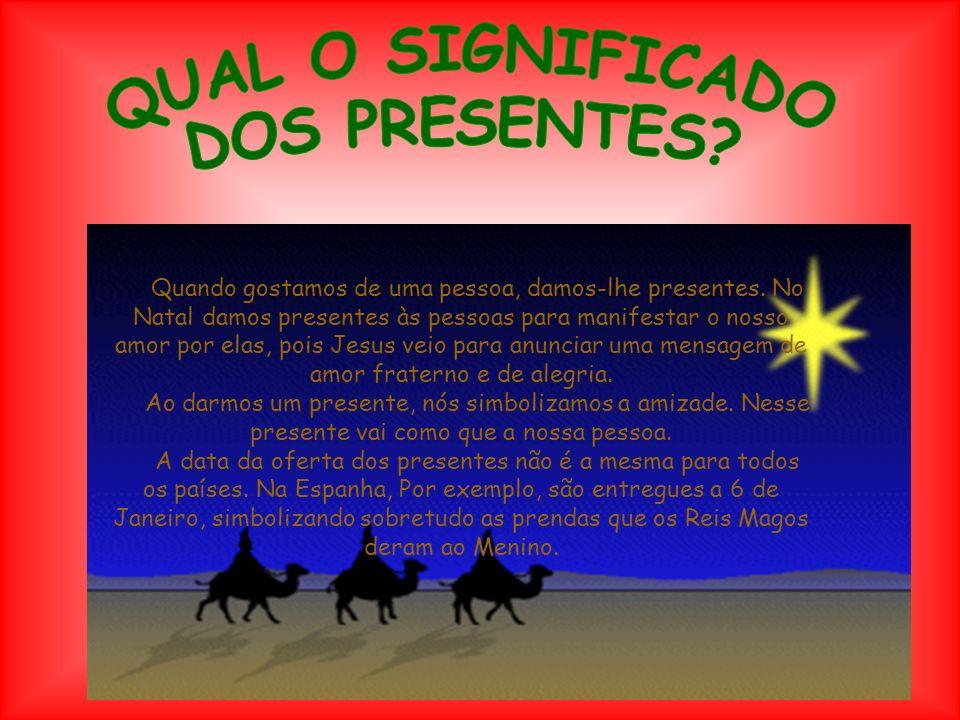 Quando gostamos de uma pessoa, damos-lhe presentes. No Natal damos presentes às pessoas para manifestar o nosso amor por elas, pois Jesus veio para an