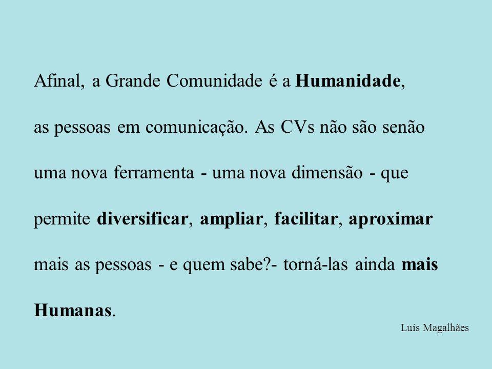 Afinal, a Grande Comunidade é a Humanidade, as pessoas em comunicação.