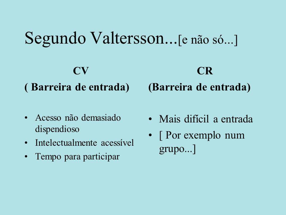(...) (Barreira de saída) Mais facilitada: Só se pertence a uma CV quando motivado.