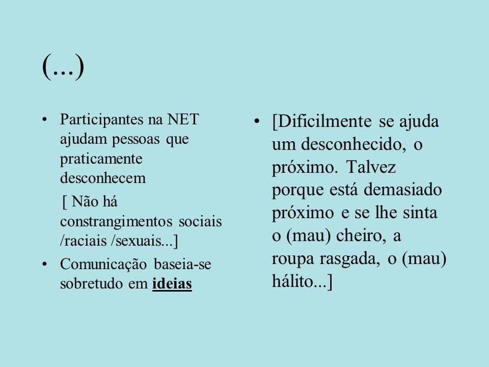 (...) Participantes na NET ajudam pessoas que praticamente desconhecem [ Não há constrangimentos sociais /raciais /sexuais...] Comunicação baseia-se sobretudo em ideias [Dificilmente se ajuda um desconhecido, o próximo.