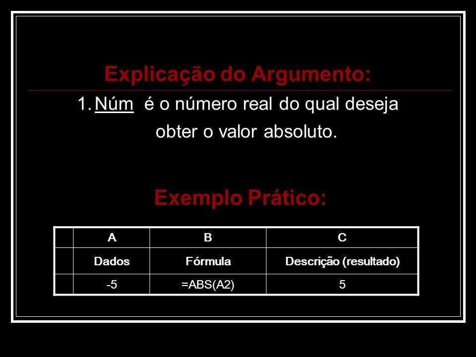 Exemplo Prático: Explicação do Argumento: 1.Núm é o número real do qual deseja obter o valor absoluto.
