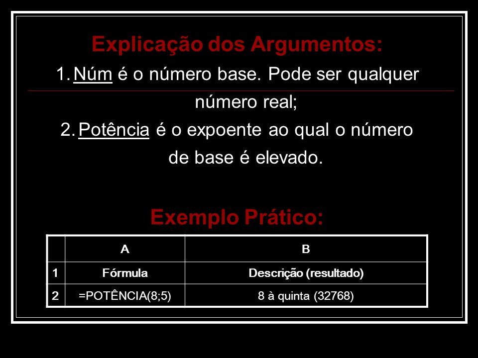 Explicação dos Argumentos: 1.Núm é o número base.
