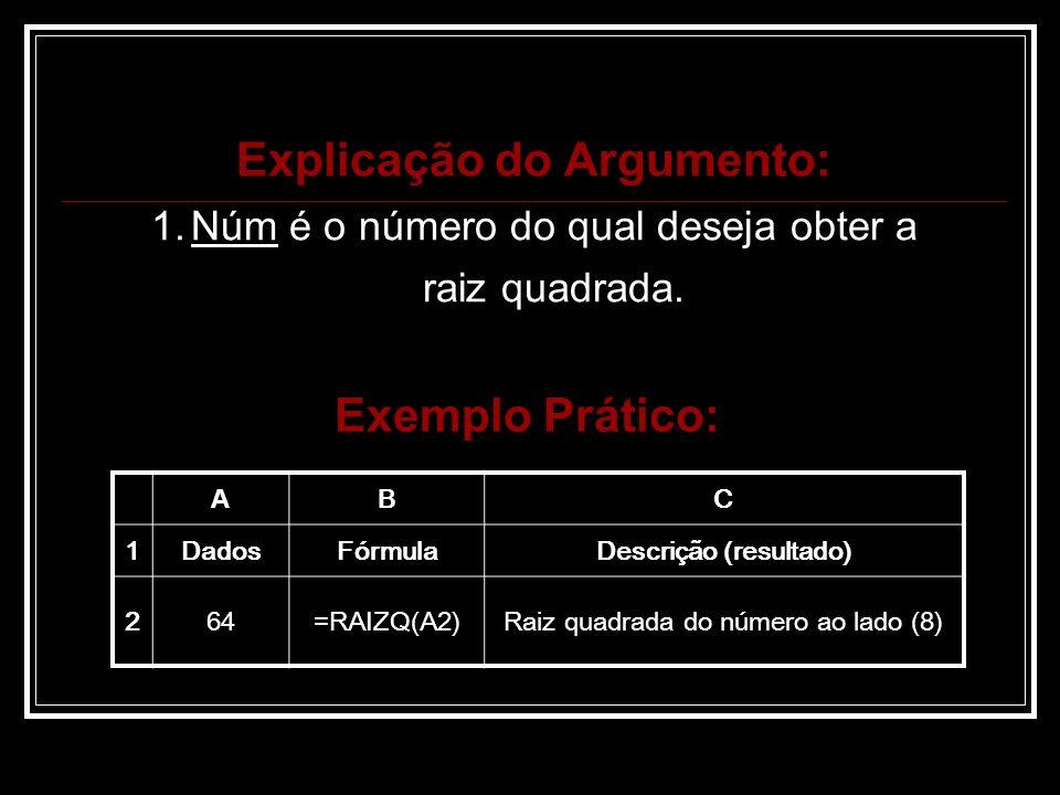Explicação do Argumento: 1.Núm é o número do qual deseja obter a raiz quadrada.