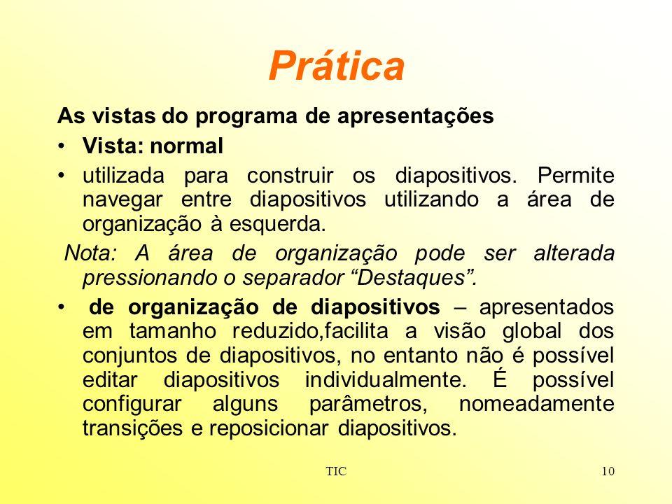 TIC10 Prática As vistas do programa de apresentações Vista: normal utilizada para construir os diapositivos. Permite navegar entre diapositivos utiliz