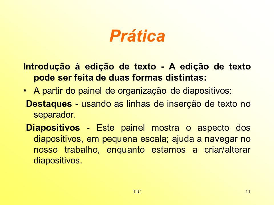 TIC11 Prática Introdução à edição de texto - A edição de texto pode ser feita de duas formas distintas: A partir do painel de organização de diapositi
