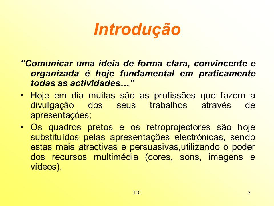 TIC3 Introdução Comunicar uma ideia de forma clara, convincente e organizada é hoje fundamental em praticamente todas as actividades… Hoje em dia muit