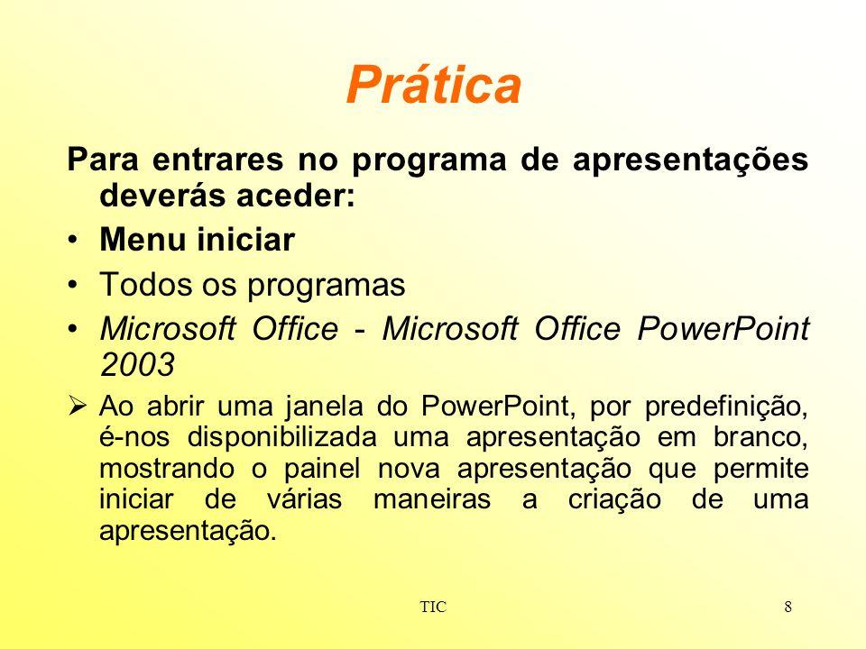 TIC9 Prática Opções de apresentação Novo: apresentação em branco; do modelo de apresentação; do assistente de conteúdo automático; a partir de apresentação existente – escolher apresentação; a partir de um modelo – modelos gerais; a partir de um modelo – modelos na Microsoft.com