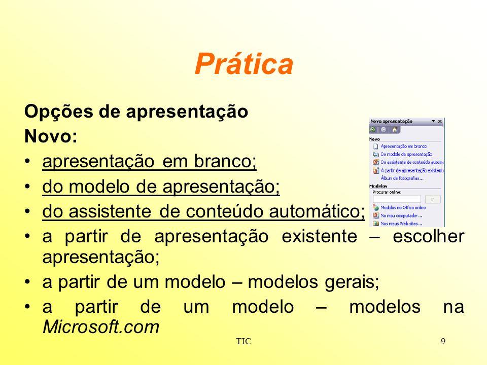 TIC9 Prática Opções de apresentação Novo: apresentação em branco; do modelo de apresentação; do assistente de conteúdo automático; a partir de apresen