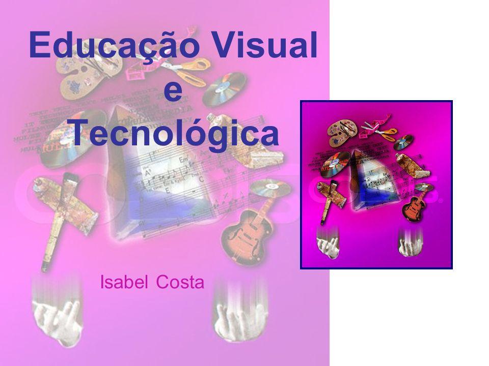 Educação Visual e Tecnológica Isabel Costa