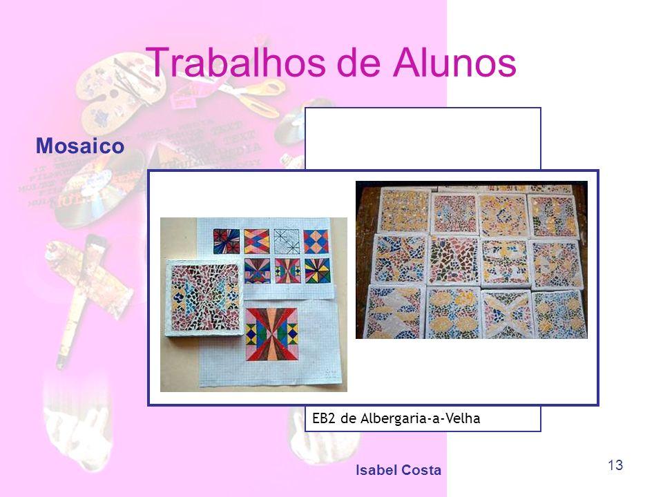 Isabel Costa 13 Trabalhos de Alunos Mosaico EB2 de Albergaria-a-Velha