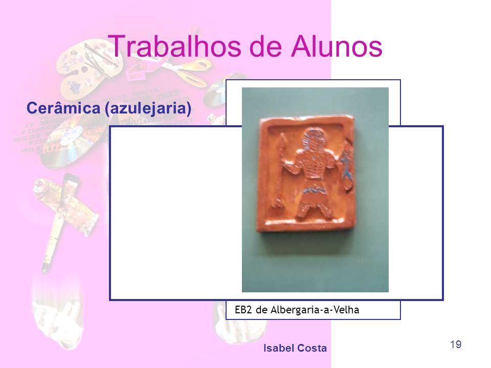 Isabel Costa 19 Trabalhos de Alunos Cerâmica (azulejaria) EB2 de Albergaria-a-Velha