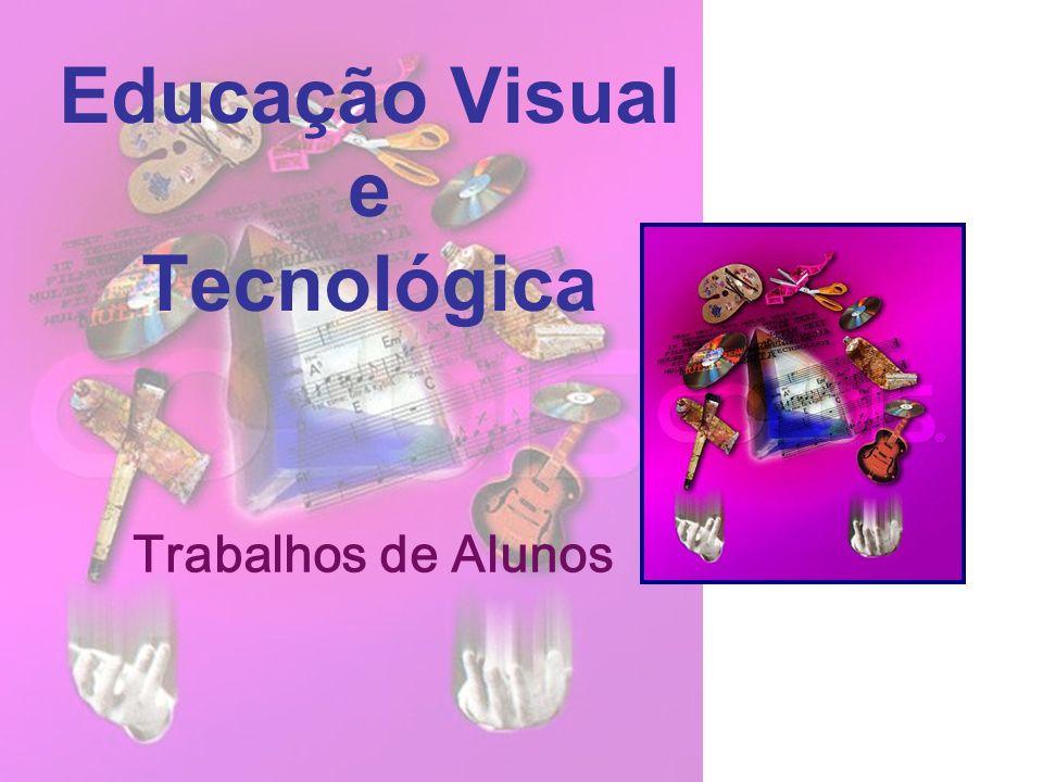 Educação Visual e Tecnológica Trabalhos de Alunos