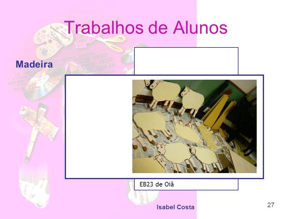 Isabel Costa 27 Trabalhos de Alunos Madeira EB23 de Oiã