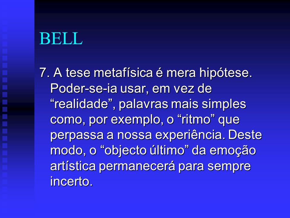 BELL 7. A tese metafísica é mera hipótese. Poder-se-ia usar, em vez de realidade, palavras mais simples como, por exemplo, o ritmo que perpassa a noss