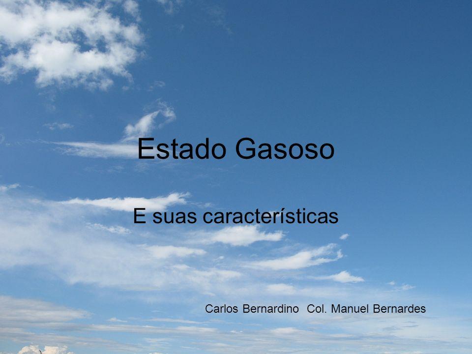 Estado Gasoso E suas características Carlos Bernardino Col. Manuel Bernardes