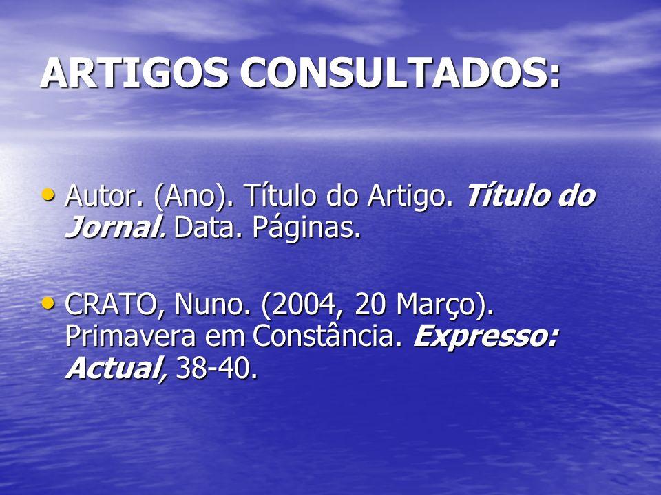 ARTIGOS CONSULTADOS: Autor. (Ano). Título do Artigo. Título do Jornal. Data. Páginas. CRATO, Nuno. (2004, 20 Março). Primavera em Constância. Expresso