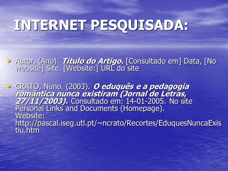 INTERNET PESQUISADA: Autor. (Ano). Título do Artigo. [Consultado em] Data, [No website] Site. [Website:] URL do site Autor. (Ano). Título do Artigo. [