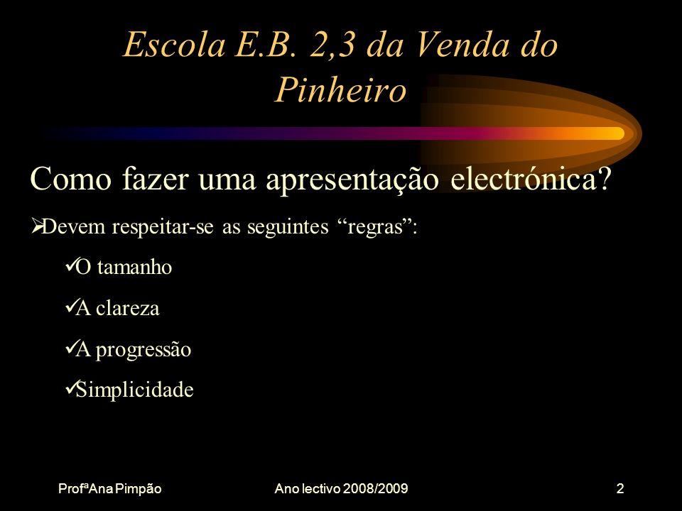 ProfªAna PimpãoAno lectivo 2008/20092 Escola E.B.